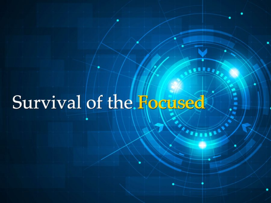 Survival of the Focused